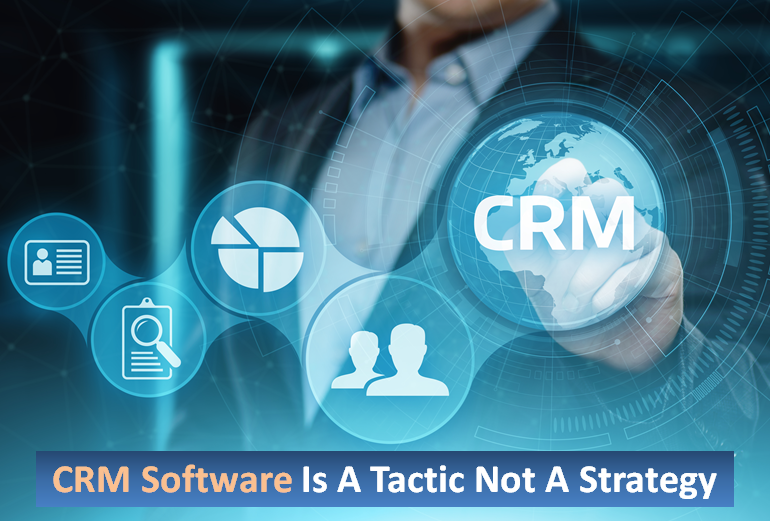CRM Software is a Tactic not a strategy