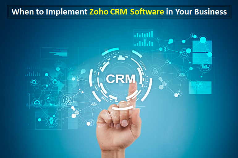 When to Implement Zoho CRM Software in Your Business